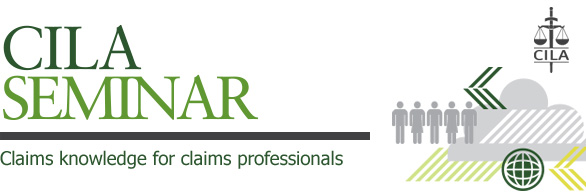 CILA Seminar - Claims knowledge for claims professionals